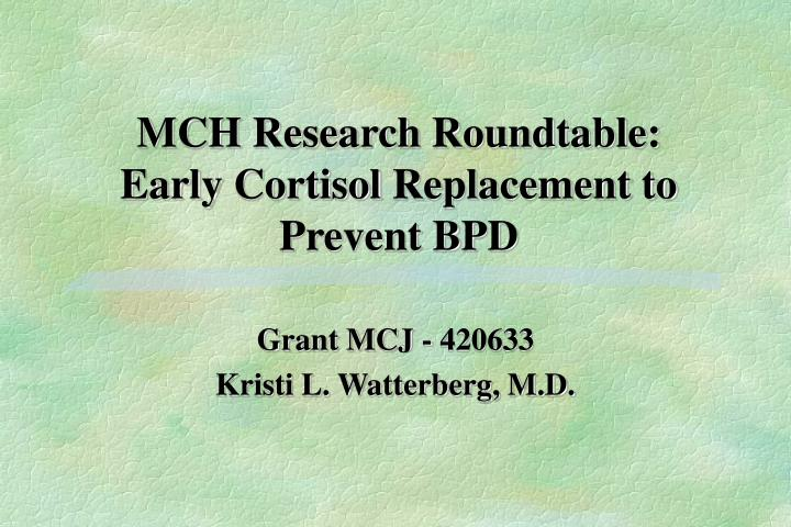 Mch research roundtable early cortisol replacement to prevent bpd