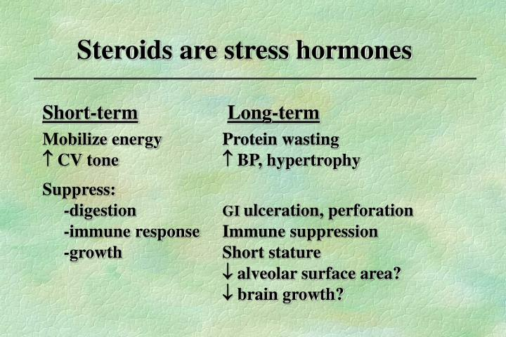 Steroids are stress hormones