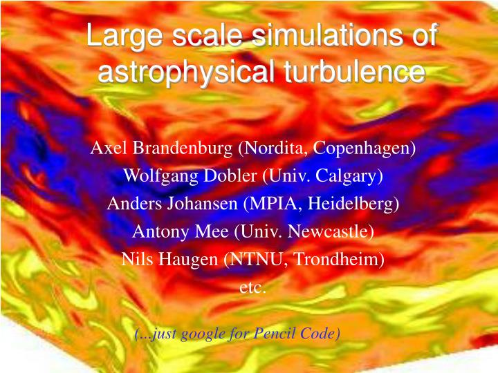 large scale simulations of astrophysical turbulence n.