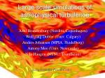 large scale simulations of astrophysical turbulence