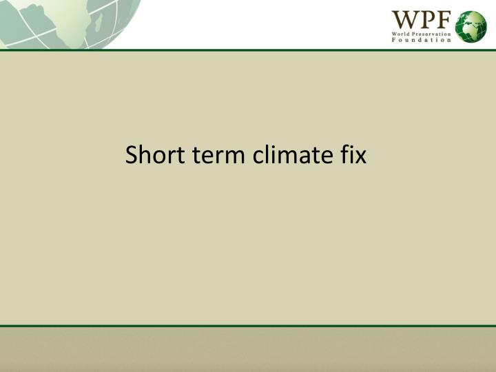 Short term climate fix