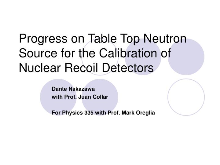 progress on table top neutron source for the calibration of nuclear recoil detectors