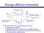 energy efficient estimation