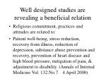 well designed studies are revealing a beneficial relation