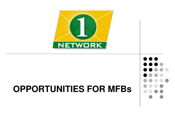 OPPORTUNITIES FOR MFBs