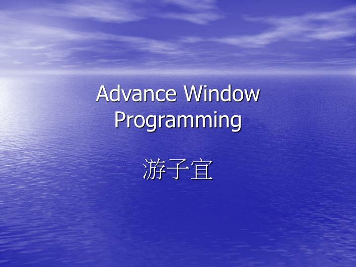 Advance window programming