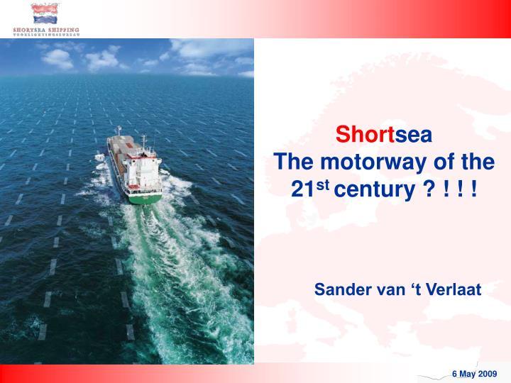 Short sea the motorway of the 21 st century