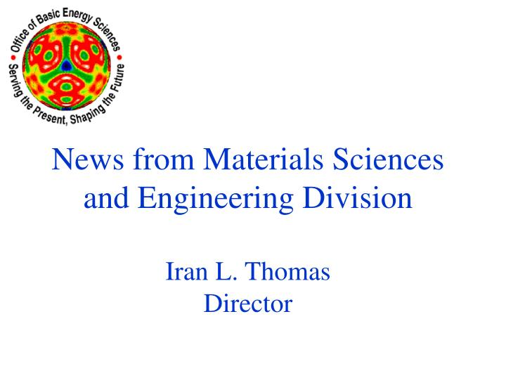 news from materials sciences and engineering division iran l thomas director
