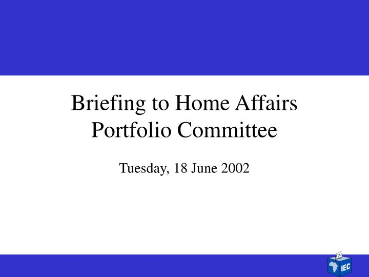 briefing to home affairs portfolio committee n.