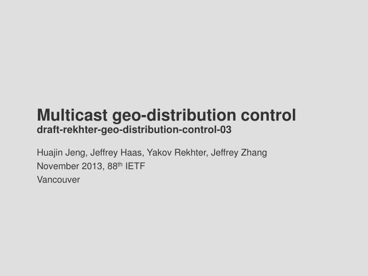 multicast geo distribution control draft rekhter geo distribution control 03 n.