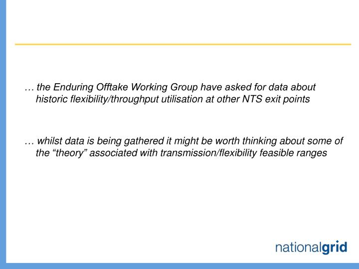 … the Enduring Offtake Working Group have asked for data about historic flexibility/throughput utilisation at other NTS exit points