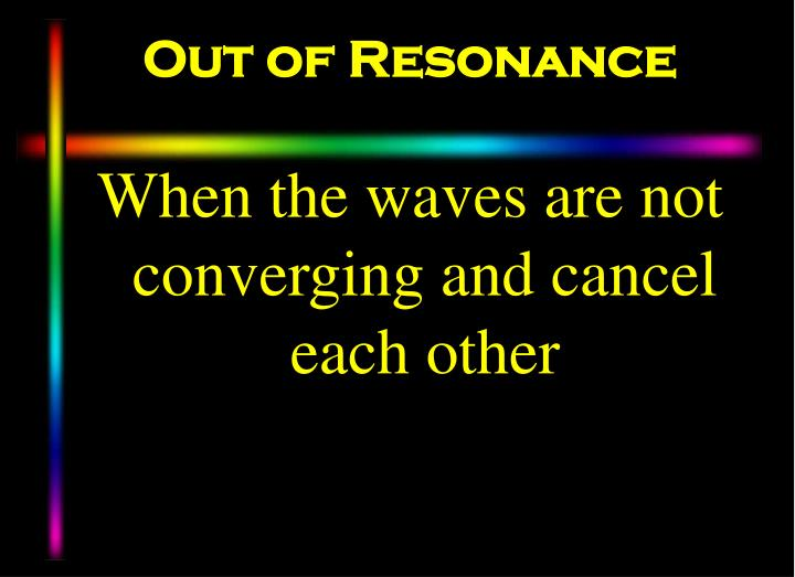 Out of Resonance
