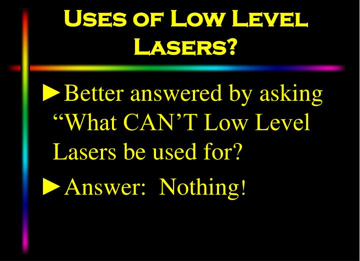 Uses of Low Level Lasers?