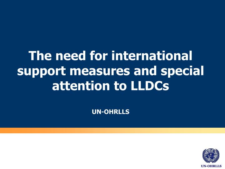 The need for international support measures and special attention to LLDCs