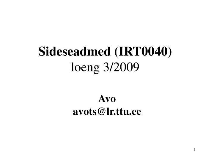 sideseadmed irt0040 loeng 3 2009 n.