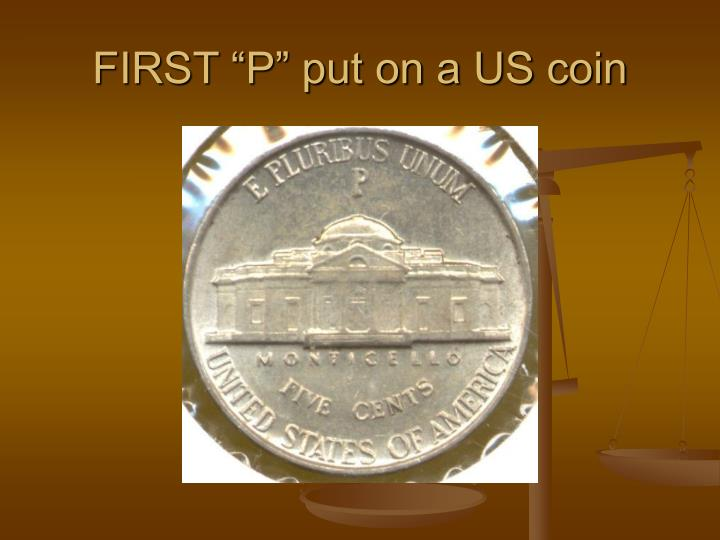 """FIRST """"P"""" put on a US coin"""