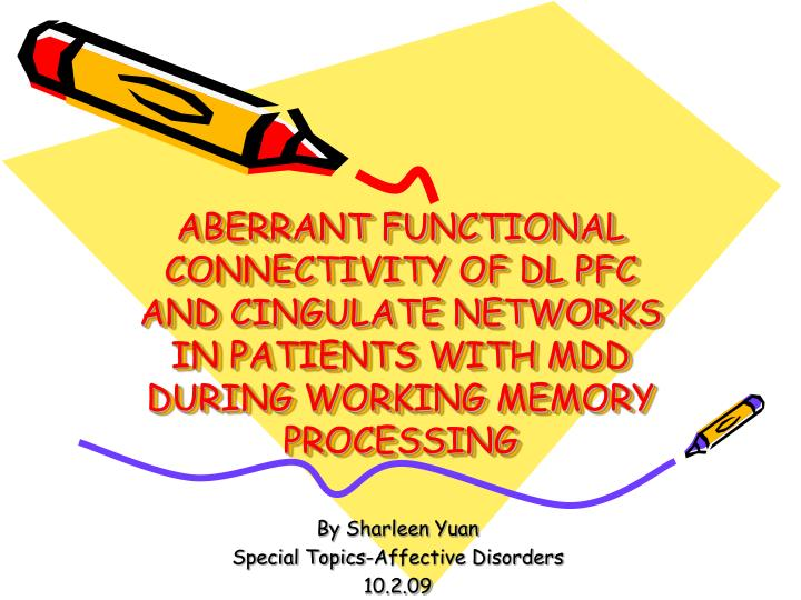 ABERRANT FUNCTIONAL CONNECTIVITY OF DL PFC AND CINGULATE NETWORKS IN PATIENTS WITH MDD DURING WORKIN...