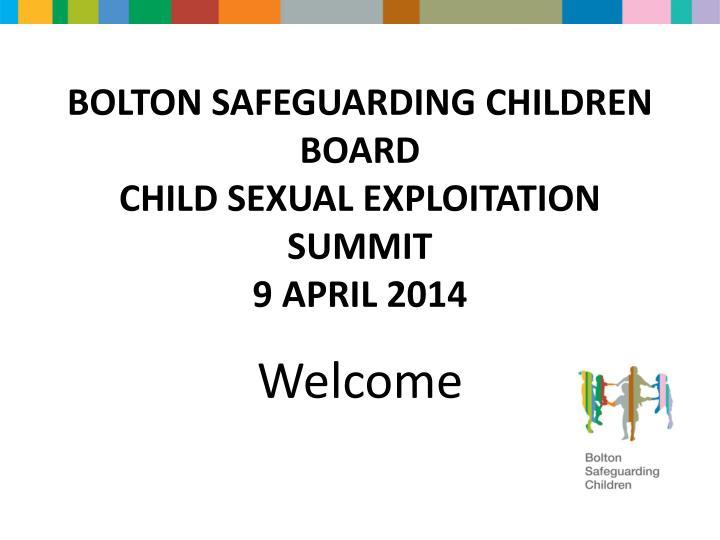bolton safeguarding children board child sexual exploitation summit 9 april 2014 n.
