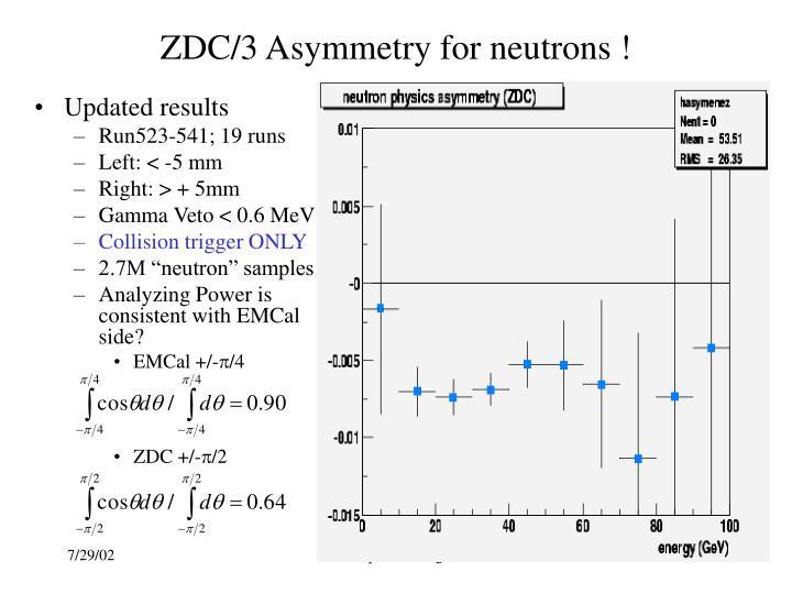 ZDC/3 Asymmetry for neutrons !