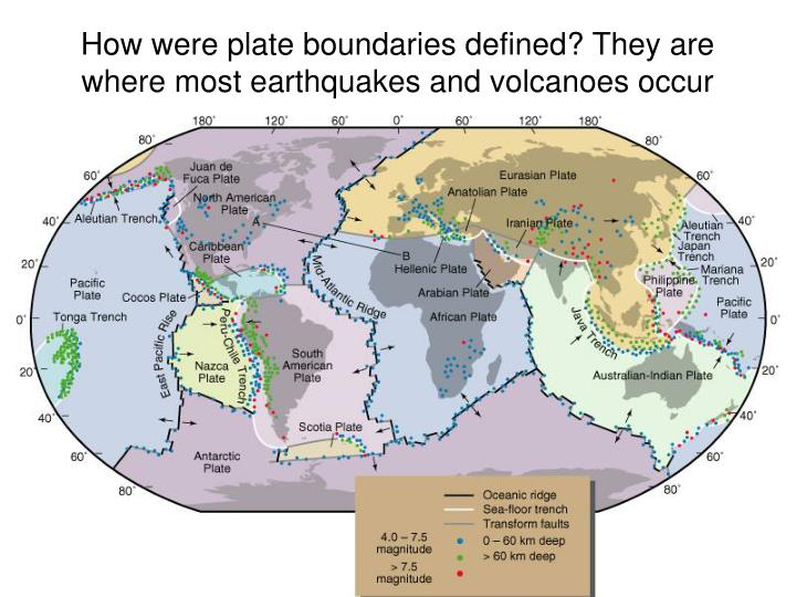 How were plate boundaries defined? They are where most earthquakes and volcanoes occur
