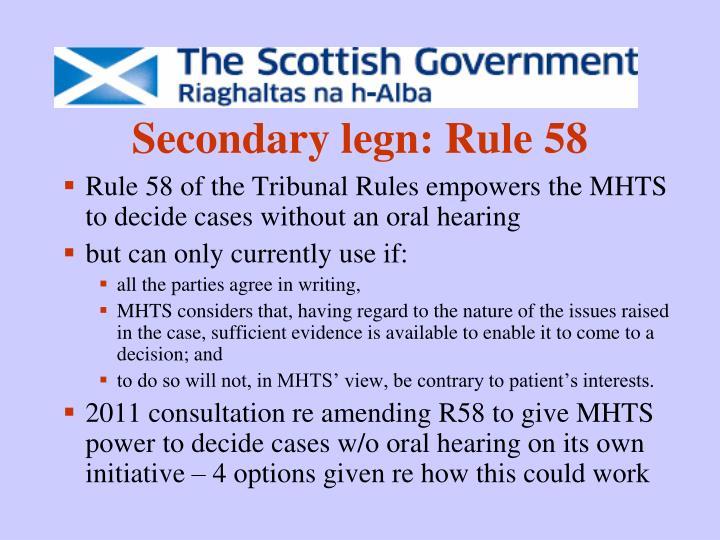 Secondary legn: Rule 58