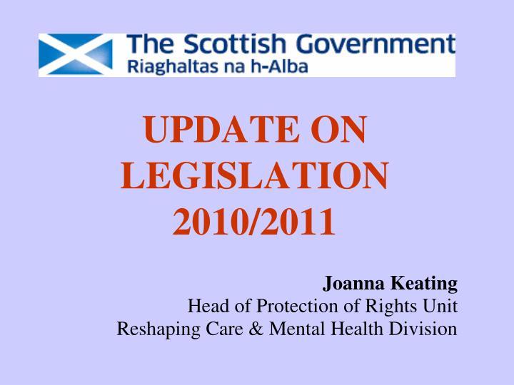 Update on legislation 2010 2011