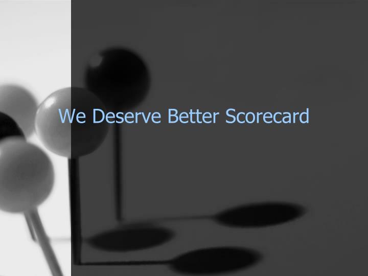We Deserve Better Scorecard