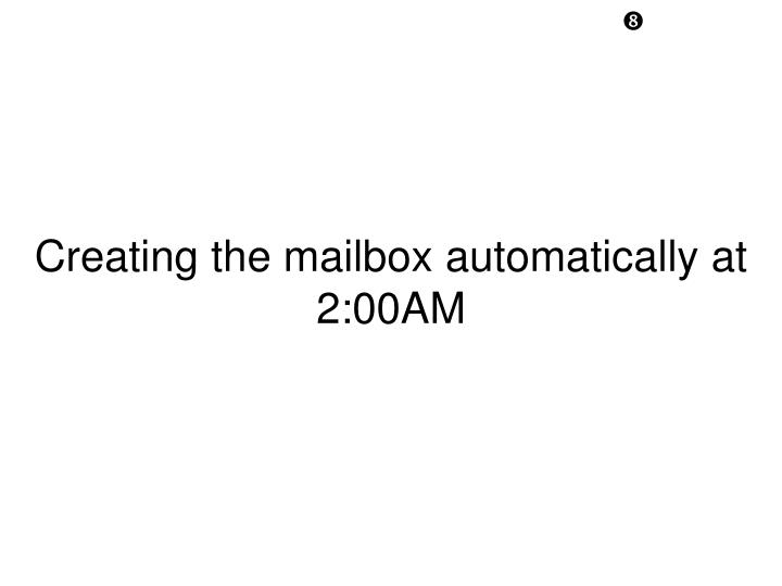 Creating the mailbox automatically at 2:00AM
