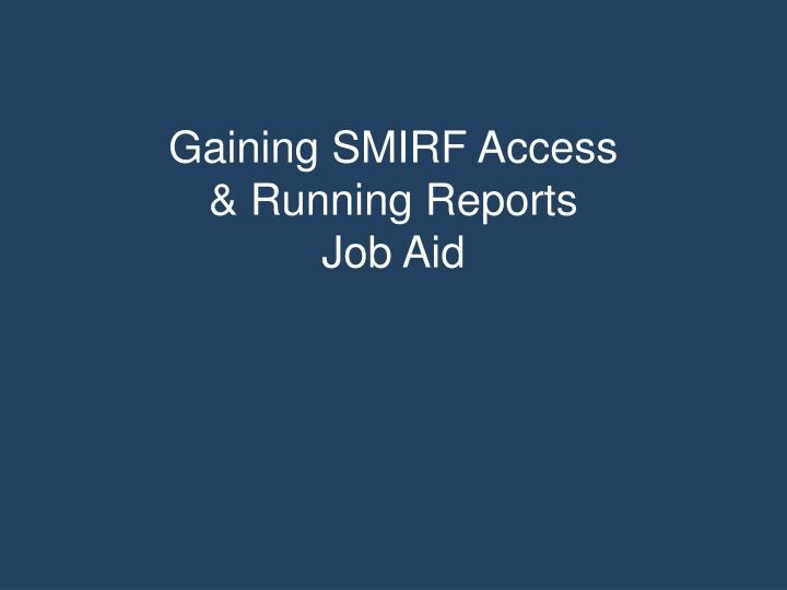 gaining smirf access running reports job aid n.