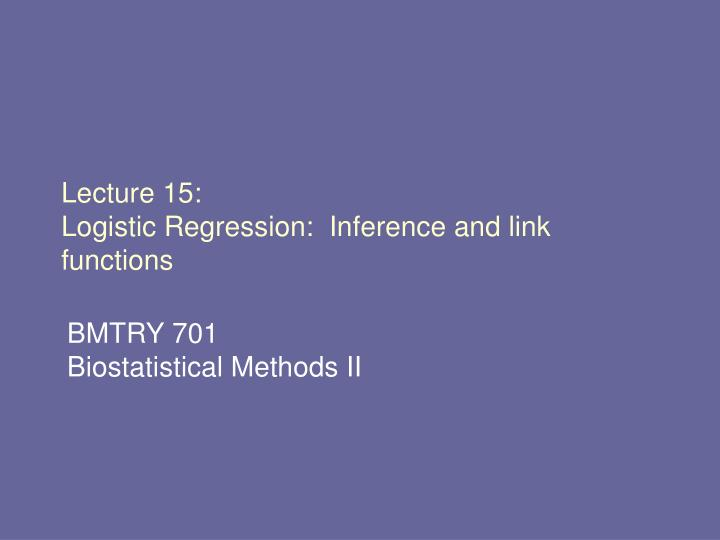 Lecture 15 logistic regression inference and link functions