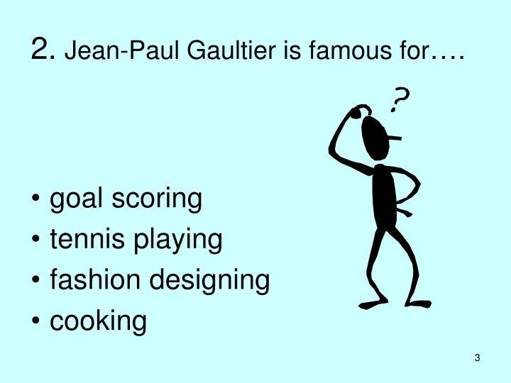 2 jean paul gaultier is famous for