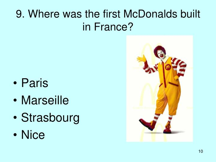 9. Where was the first McDonalds built in France?