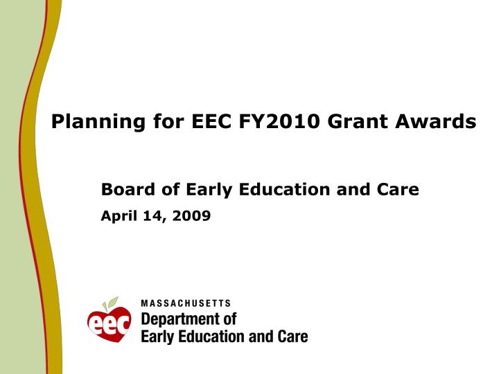 Planning for eec fy2010 grant awards board of early education and care april 14 2009