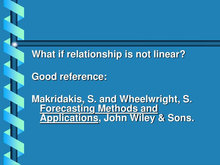 What if relationship is not linear?