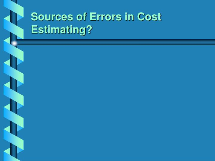 Sources of Errors in Cost Estimating?