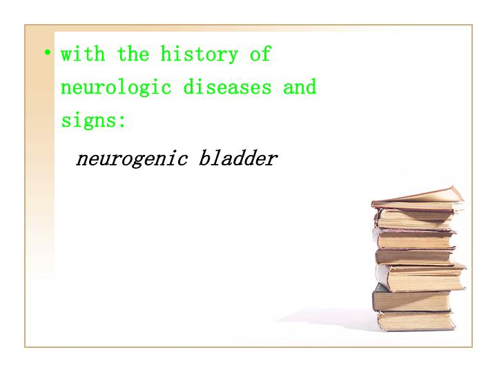 with the history of neurologic diseases and signs: