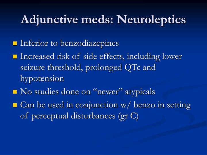 Adjunctive meds: Neuroleptics