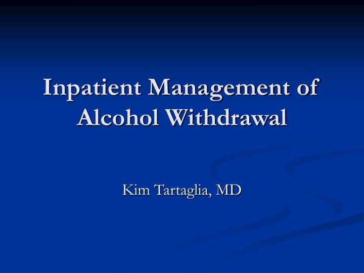 Inpatient management of alcohol withdrawal