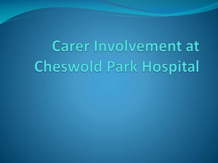 Carer involvement at cheswold park hospital