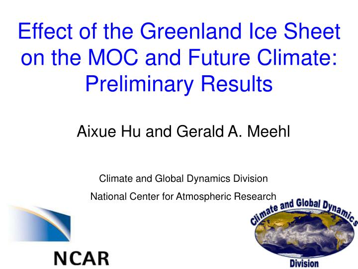 effect of the greenland ice sheet on the moc and future climate preliminary results n.