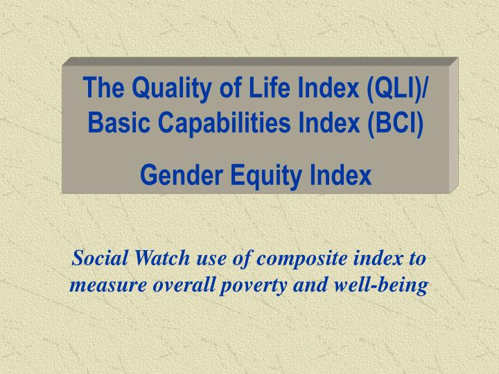 The Quality of Life Index (QLI)/  Basic Capabilities Index (BCI)