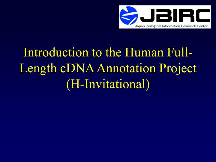 Introduction to the human full length cdna annotation project h invitational