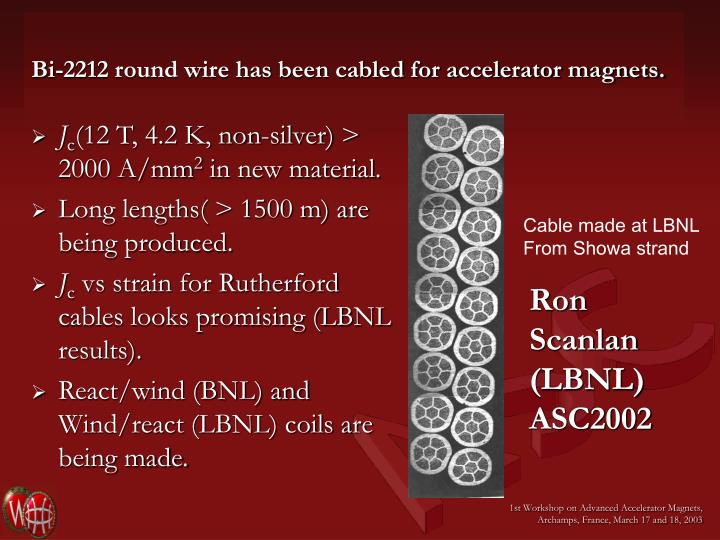 Bi-2212 round wire has been cabled for accelerator magnets.