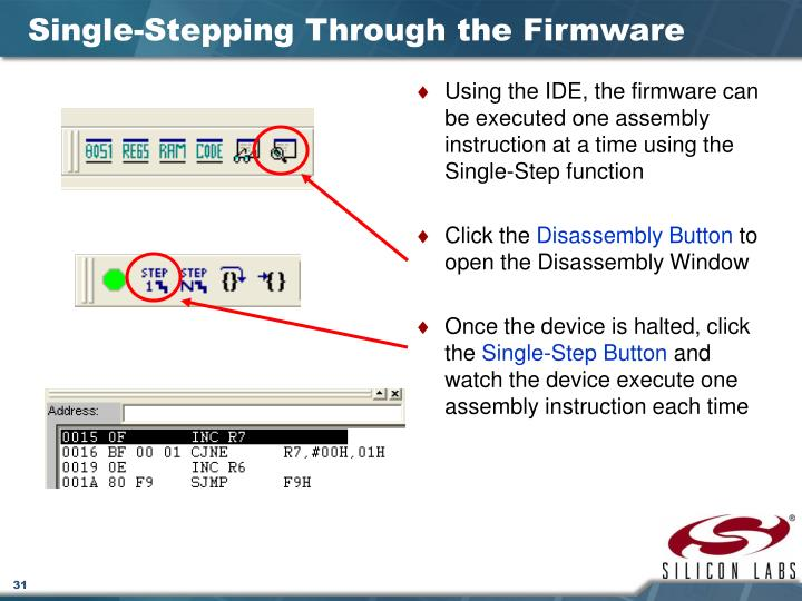 Using the IDE, the firmware can be executed one assembly instruction at a time using the Single-Step function