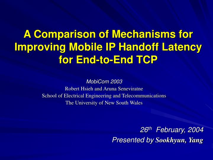 a comparison of mechanisms for improving mobile ip handoff latency for end to end tcp n.
