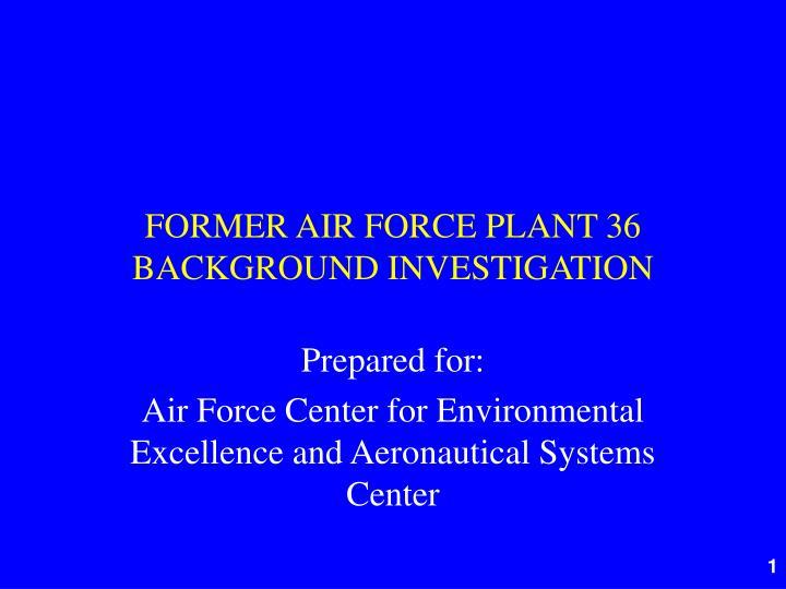 Former air force plant 36 background investigation