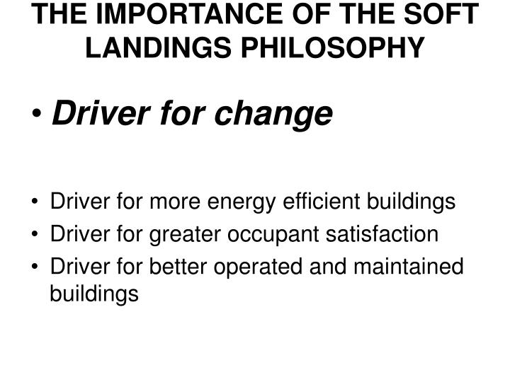 THE IMPORTANCE OF THE SOFT LANDINGS PHILOSOPHY