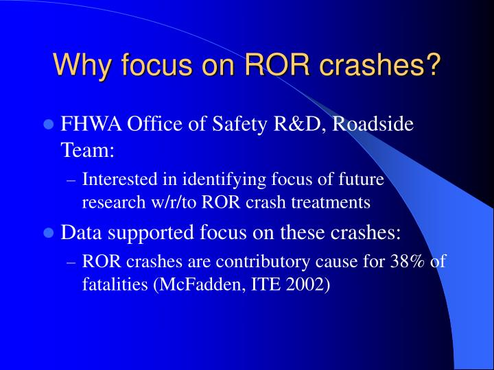 Why focus on ROR crashes?