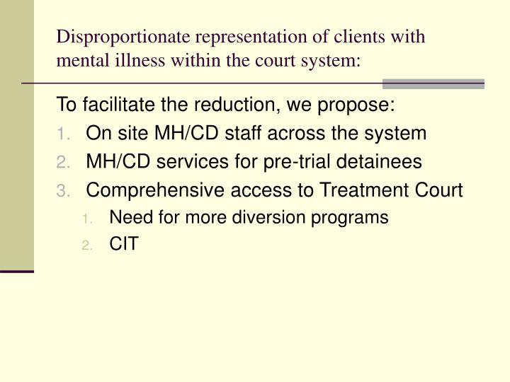 Disproportionate representation of clients with mental illness within the court system: