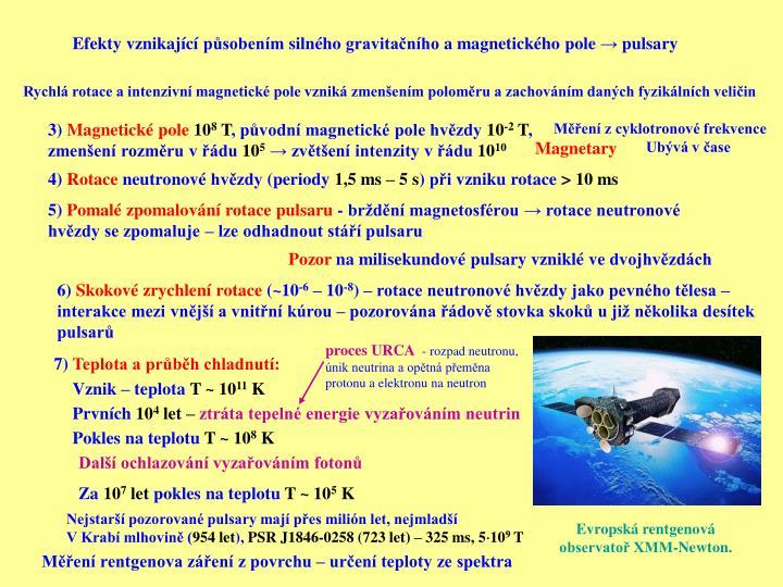 Efekty vznikající působením silného gravitačního a magnetického pole → pulsary